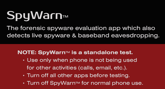 SpyWarn, the forensic spyware evaluation app also detects when spyware is eavesdropping and baseband eavesdropping. It's like having a mini Technical Surveillance Countermeasures (TSCM) kit in your phone.